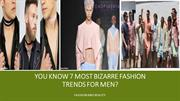 You Know abou the 7 Most Bizarre Fashion