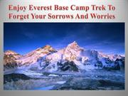 Enjoy Everest Base Camp Trek To Forget Your Sorrows And Worries