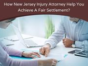 How New Jersey Injury Attorney Help You Achieve A Fair Settlement?