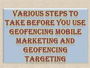 Various Steps to take Before you Use Geofencing Mobile Marketing and G