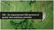 GIS - An experienced GIS services & spatial data solutions provider