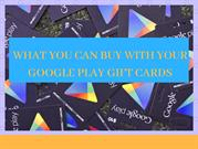 What You Can Buy With Your Google Play Gift Cards | Check Balance Here