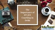 The Importance of IIT JEE Coaching in Delhi