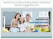 Dental Care in Bryan College Station Consultant Dentist and Quality Ca