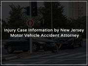 Injury Case Information by New Jersey Motor Vehicle Accident Attorney