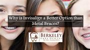 Why is Invisalign a Better Option than Metal Braces