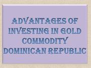 Advantages of Investing in Gold Commodity Dominican Republic