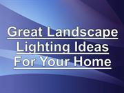 Great Landscape Lighting Ideas For Your Home