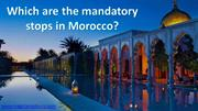 Which are the mandatory stops in Morocco