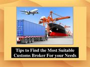 Tips to Find the Most Suitable Customs Broker For your Needs