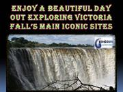 Enjoy a beautiful day out exploring Victoria Falls main iconic sites
