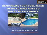 REMODELING YOUR POOL : WHEN TO SPEND MORE MONEY & WHERE TO SAVE MONEY