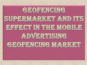 Geofencing Supermarket and its Effect in the Mobile Advertising Geofen