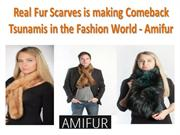 Real Fur Scarves is making Comeback Tsunamis in the Fashion World - Am