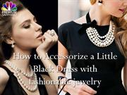 How to Accessorize a Little Black Dress with fashionable jewelry