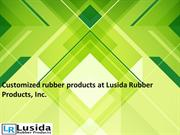 Customized rubber products at Lusida Rubber Products, Inc.