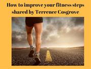 How to improve your fitness steps shared by Terrence Cosgrove