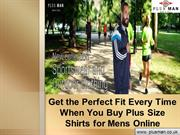 Get the Perfect Fit Every Time When You Buy Plus Size Shirts for Mens