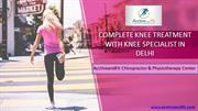 Complete Knee Treatment With Knee Specialist in Delhi
