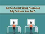 How Can Content Writing Professionals Help To Achieve Your Goals?