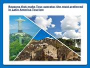 Reasons that make Tour operator the most preferred in Latin America To