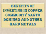 Benefits of Investing in Copper Commodity Santo Domingo and Other Hard