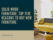 Solid Wood Furniture Top Five Reasons To Buy New Furniture