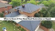 When to Know If You Need Roof Restoration or Repair
