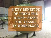 4 Key Benefits Of Using The Right-Sized FRP Vessel In Workplace