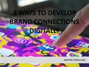 3 WAYS TO DEVELOP BRAND CONNECTIONS DIGITALLY