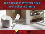Top 4 Reasons Why You Need to Fix Chip in Granite