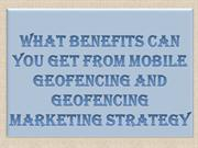 What Benefits Can You Get from Mobile Geofencing and Geofencing Market
