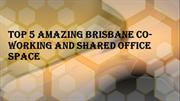 Top 5 Amazing Brisbane Co-working and Shared Office Space
