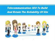 Telecommunication SEO To Build And Retain The Reliability Of Site