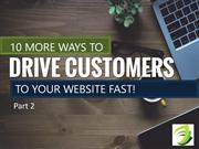 10 More Ways to Drive Customers To Your Website Fast!   Part 2