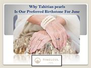 Why tahitian pearls Is Our Preferred Birthstone For June