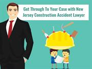Get Through To Your Case with New Jersey Construction Accident Lawyer