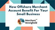 How Offshore Merchant Account Benefit For Your Small Business