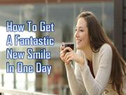 How To Get A Fantastic New Smile In One Day