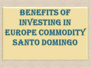 Benefits of investing in Europe Commodity Santo Domingo