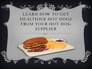 Learn How to Get Healthier Hot Dogs from Your Hot Dog Supplier