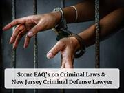 Some FAQ's on Criminal Laws & New Jersey Criminal Defense Lawyer