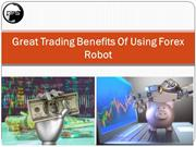 Miraculous Benefits of Using Forex Robot for Trading!