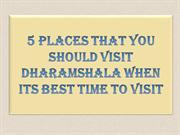 5 places That You Should Visit Dharamshala When its Best Time to Visit