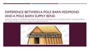 Difference between a pole barn Redmond and a pole barn supply Bend