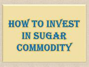 How to invest in Sugar Commodity