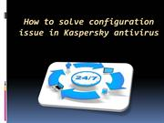 How to solve configuration issue in Kaspersky antivirus