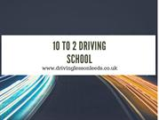 10 to 2 DRIVING SCHOOL| DRIVING SCHOOL LEEDS