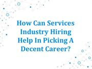 How Can Services Industry Hiring Help In Picking A Decent Career