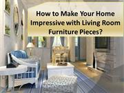 How to Make Your Home Impressive with Living Room Furniture Pieces?